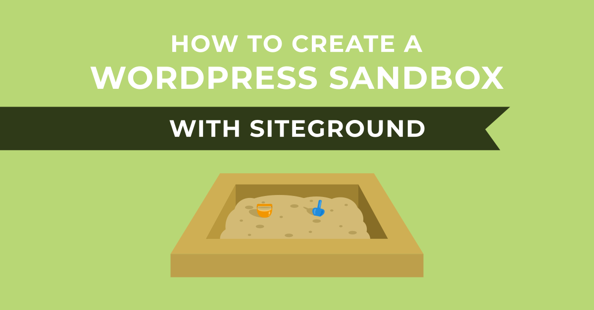How to Create a WordPress Sandbox with SiteGround