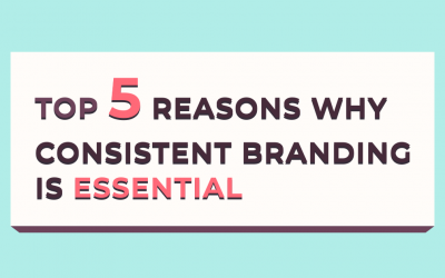 Top 5 Reasons Why Consistent Branding Is Essential